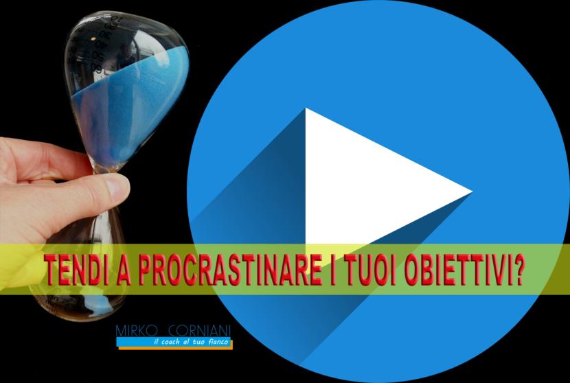 Mirko Corniani_tendi a procastinare i tuoi obiettivi