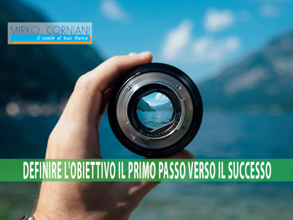 DEFINIRE L' OBIETTIVO: IL PRIMO PASSO VERSO IL SUCCESSO!