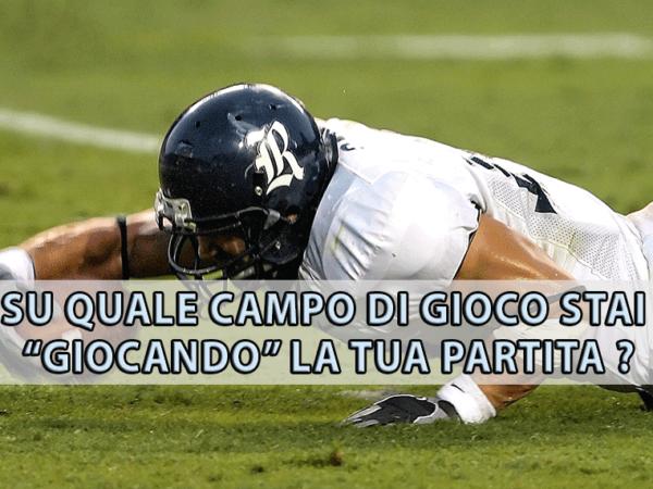 """SU QUALE CAMPO DI GIOCO STAI  """"GIOCANDO"""" LA TUA PARTITA ?"""