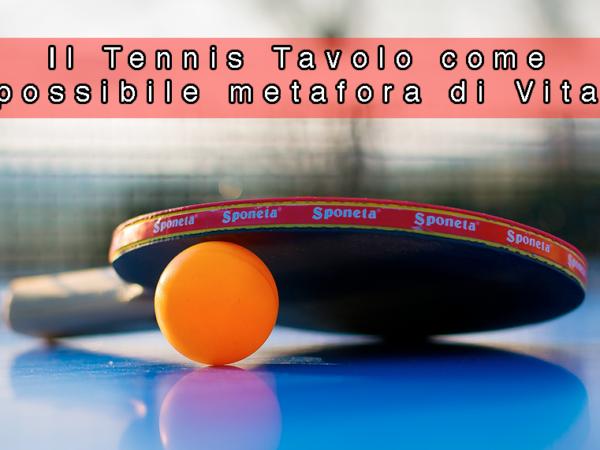 Il Tennis Tavolo come possibile metafora di Vita